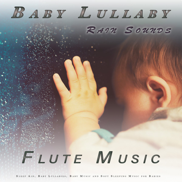 Baby Lullaby: Soothing Flute Music and Rain Sounds Sleep Aid, Baby Lullabies, Baby Music and Soft Sleeping Music for Babies