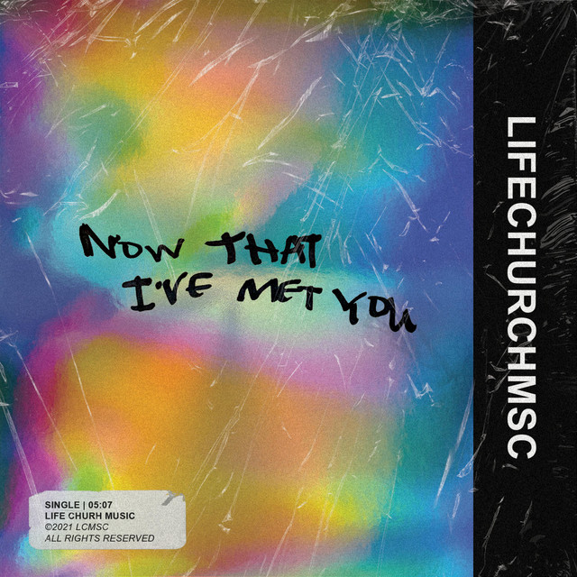 Life Church Music - Now That I've Met You