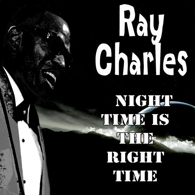 Night Time Is The Right Time - Compilation by Ray Charles | Spotify