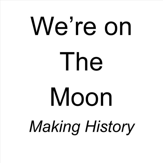 We're on the Moon by Making History