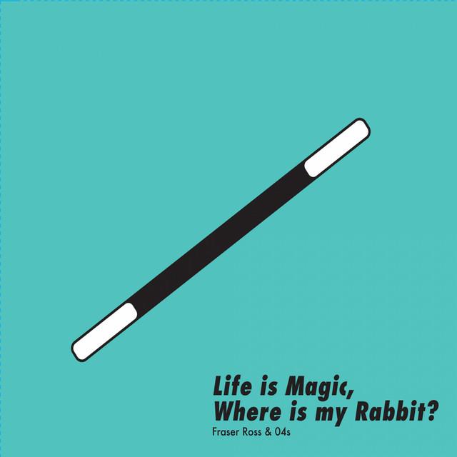 Life Is Magic, Where Is My Rabbit?