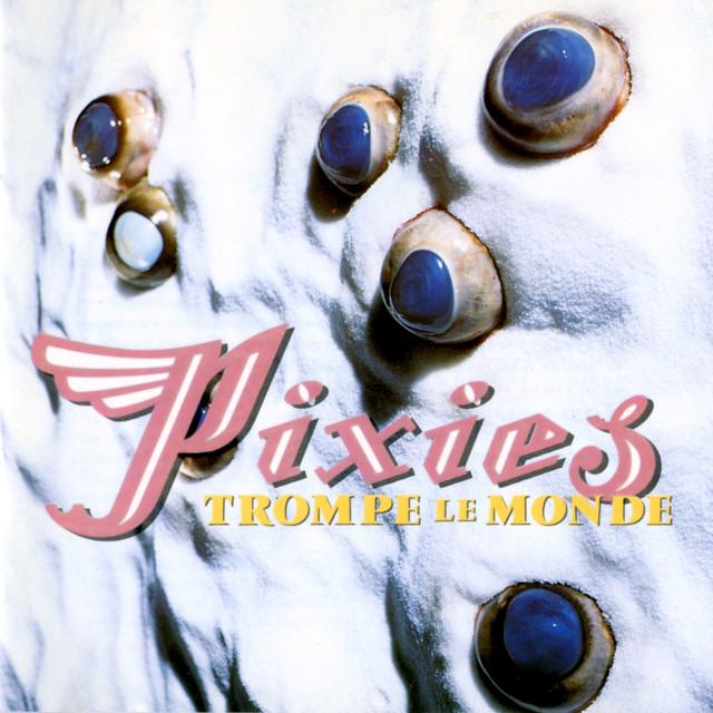 Pixies  Trompe Le Monde :Replay