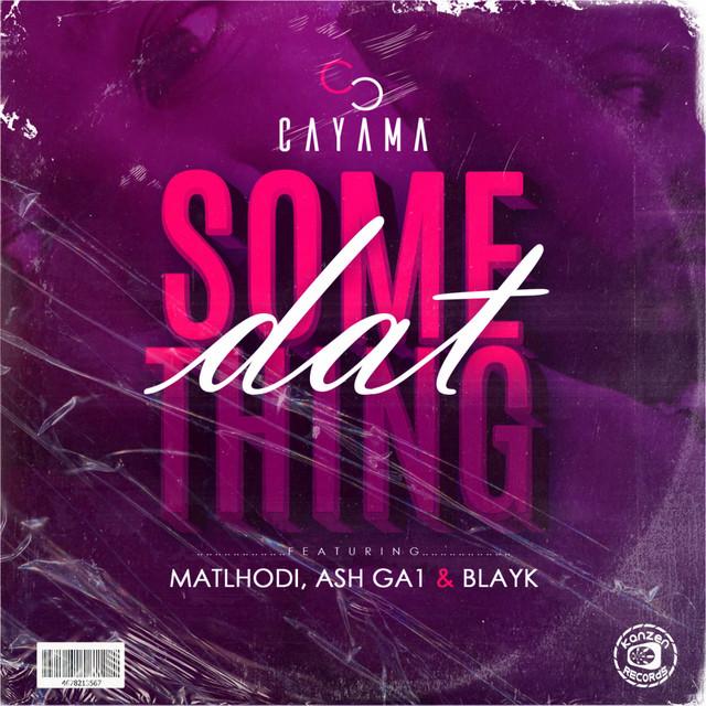 Dat Something (feat. Matlhodi & Ash Ga1 & Blayk) - Cayama Image