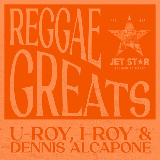 Reggae Greats: U-Roy, I-Roy and Dennis Alcapone