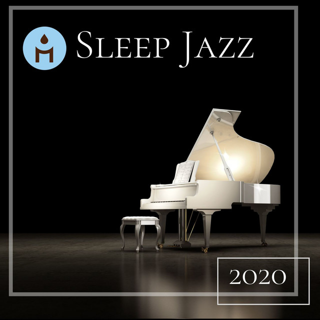 Sleep Jazz 2020: Slow and Soft Piano Jazz Songs to Play When You Go to Sleep at Night