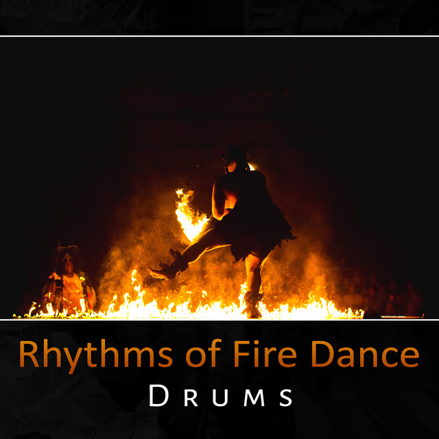 Rhythms of Fire Dance - Drums, Energy and Flow, Ethnic Music