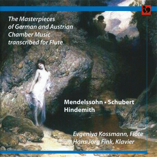 Mendelssohn - Schubert - Hindemith: The Masterpieces of German and Austrian Chamber Music transcribed for Flute