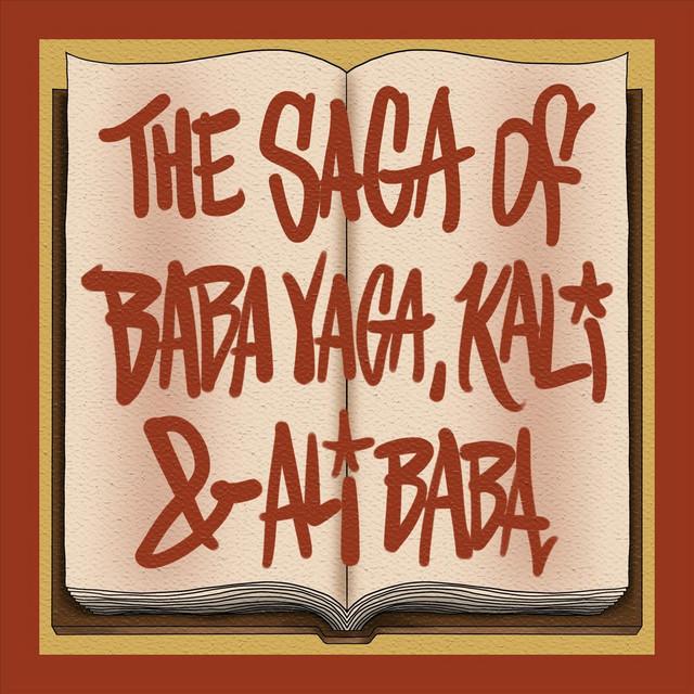 The Saga of Baba Yaga, Kali & Ali Baba by Secret Agent 23 Skidoo