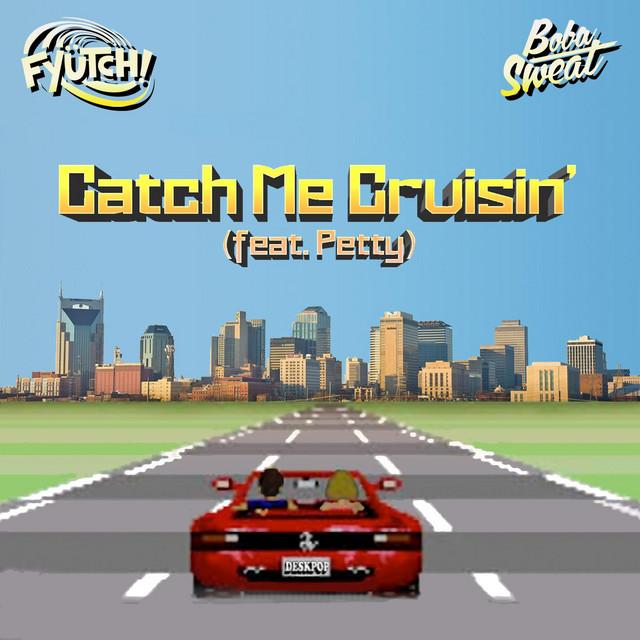 Catch Me Cruisin' (feat. Petty) by FYÜTCH