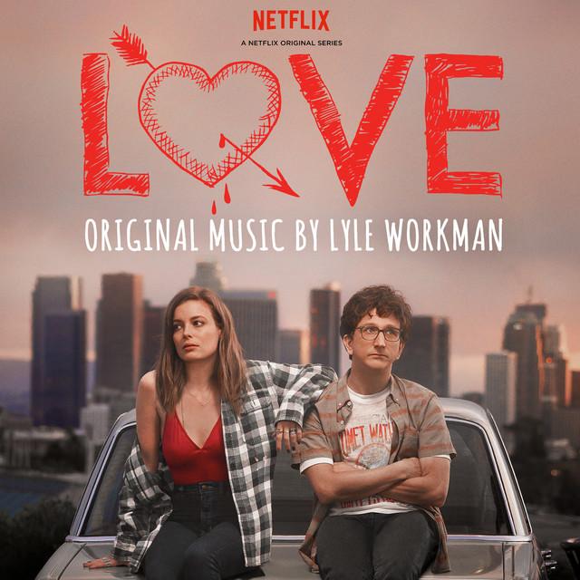 Love (Deluxe Edition) [A Netflix Original Series Soundtrack] - Lyle Workman