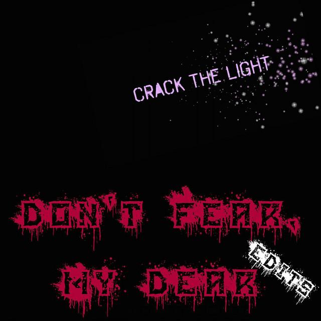 Don't Fear, My Dear - Edits