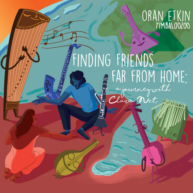 Finding Friends Far from Home: A Journey with Clara Net by Oran Etkin