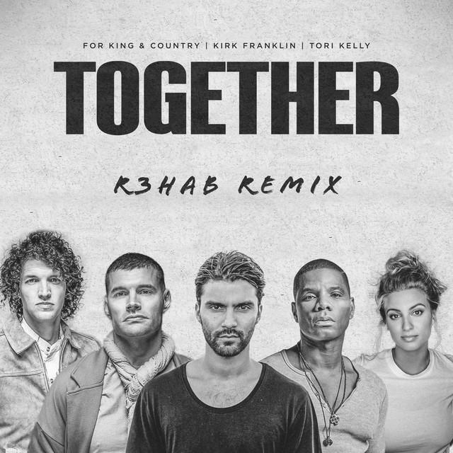 TOGETHER (feat. Kirk Franklin & Tori Kelly) (R3HAB Remix)