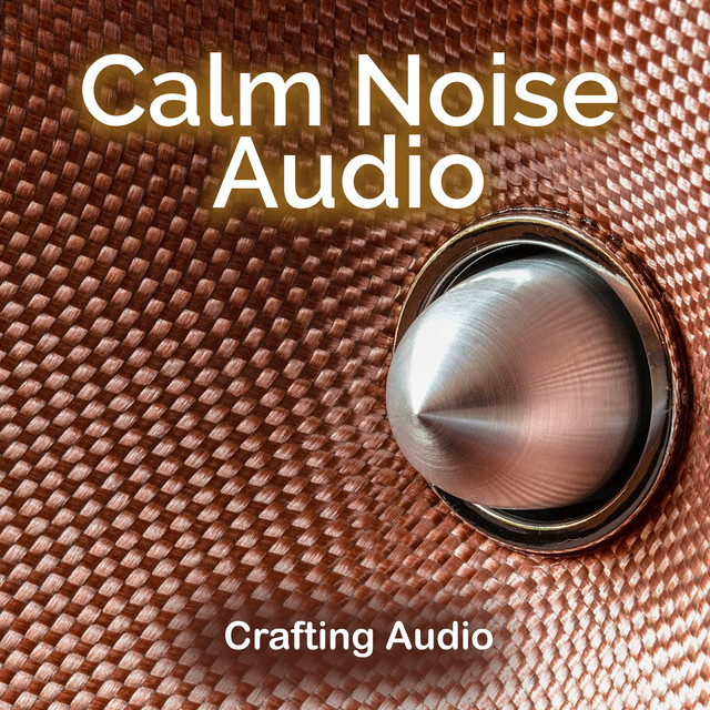 Album cover for Calm Noise Audio by Crafting Audio