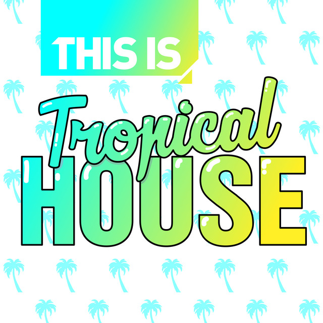 This Is - Tropical House