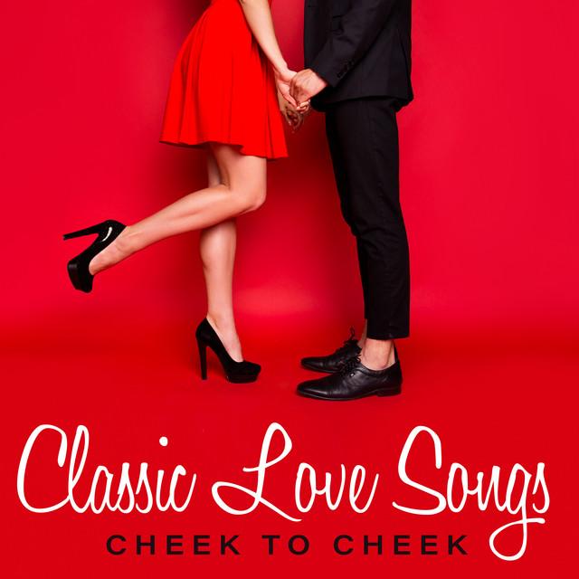 Classic Love Songs: Cheek To Cheek