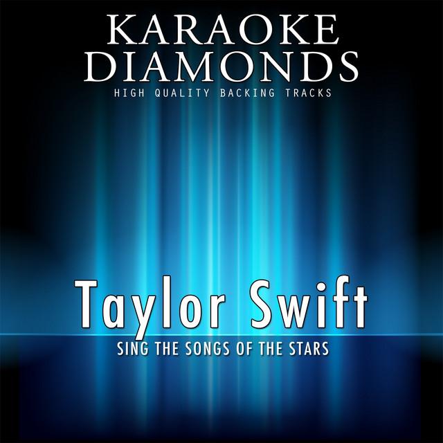 Taylor Swift The Best Songs Karaoke Version Sing The Songs Of Taylor Swift Album By Karaoke Diamonds Spotify