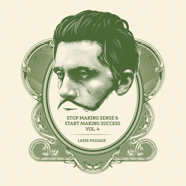 Stop Making Sense and Start Making Success, Vol. 4