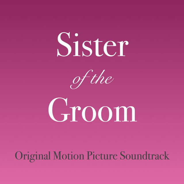 Sister of the Groom (Original Motion Picture Soundtrack) - Official Soundtrack