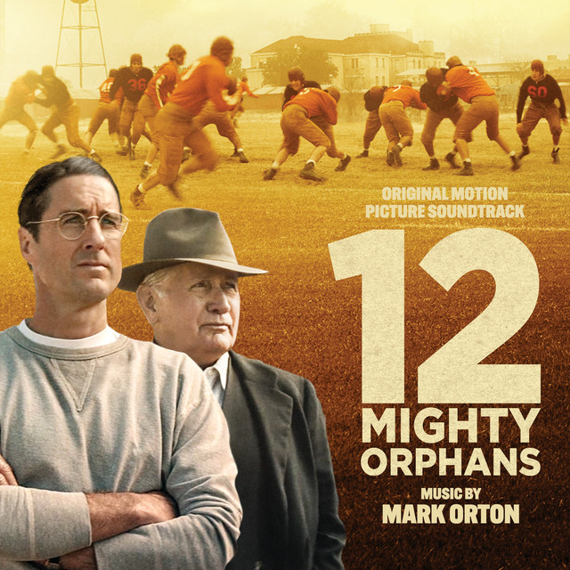 12 Mighty Orphans Original Motion Picture Soundtrack Album By Mark Orton Spotify