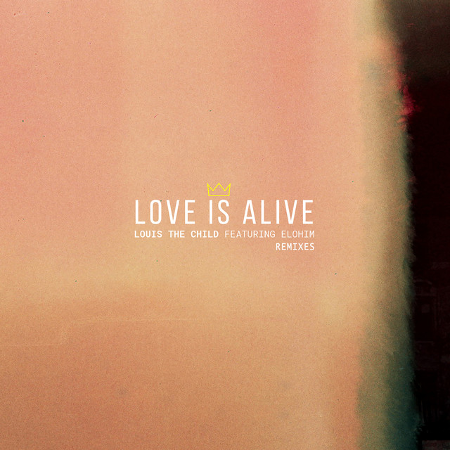 Love Is Alive (feat. Elohim) [Remixes]
