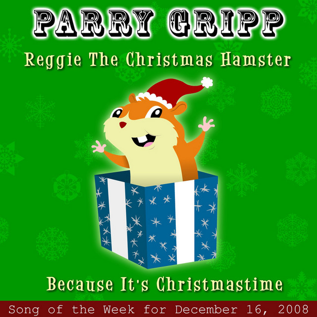 Reggie The Christmas Hamster: Parry Gripp Song of the Week for December 16, 2008 by Parry Gripp