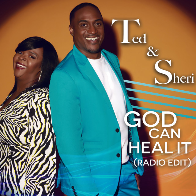 Ted & Sheri - God Can Heal It (Radio Version)