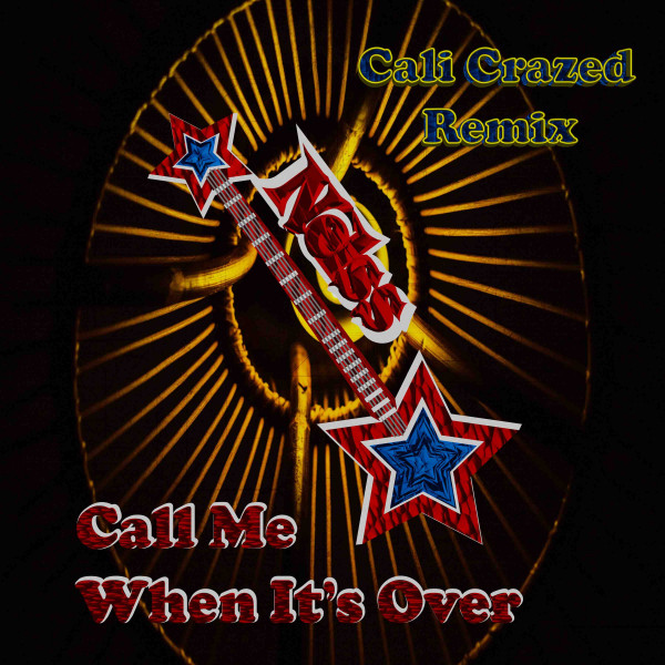 Call Me When Its Over - Cali Crazed Remix
