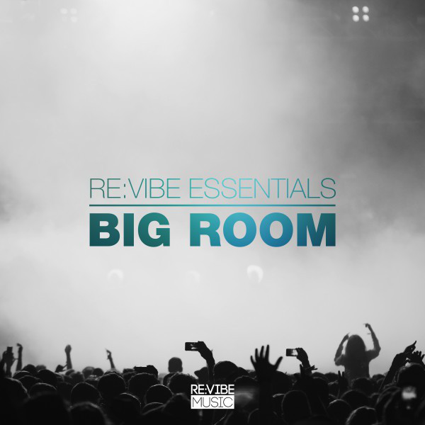 Re:Vibe Essentials - Big Room, Vol. 1