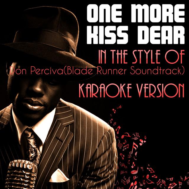 One More Kiss Dear In The Style Of Don Percival Blade Runner Soundtrack Karaoke Version Single Single By Ameritz Audio Karaoke Spotify