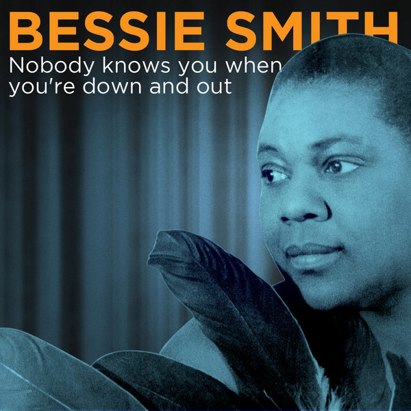 Nobody Knows You When You're Down and Out - Compilation by Bessie Smith |  Spotify