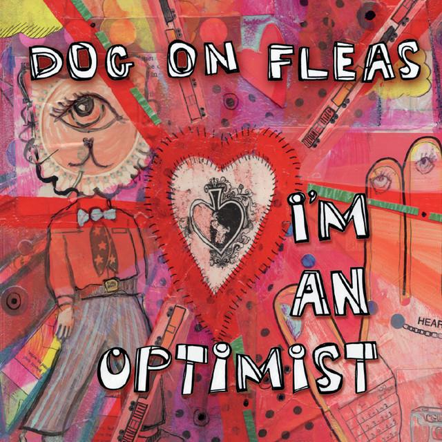 I'm an Optimist by Dog On Fleas