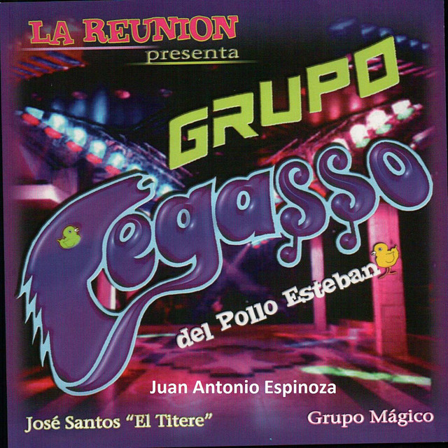 Grupo Pegasso Del Pollo Esteban, jose santos el titere, juan antonio espinoza, grupo magico