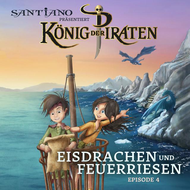 Santiano präsentiert König der Piraten - Eisdrachen und Feuerriesen (Episode 4) Cover