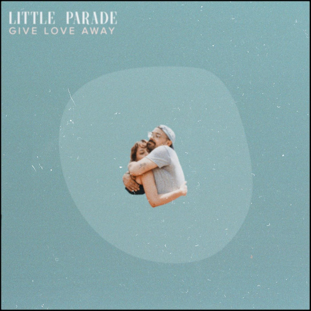 Give Love Away by Little Parade
