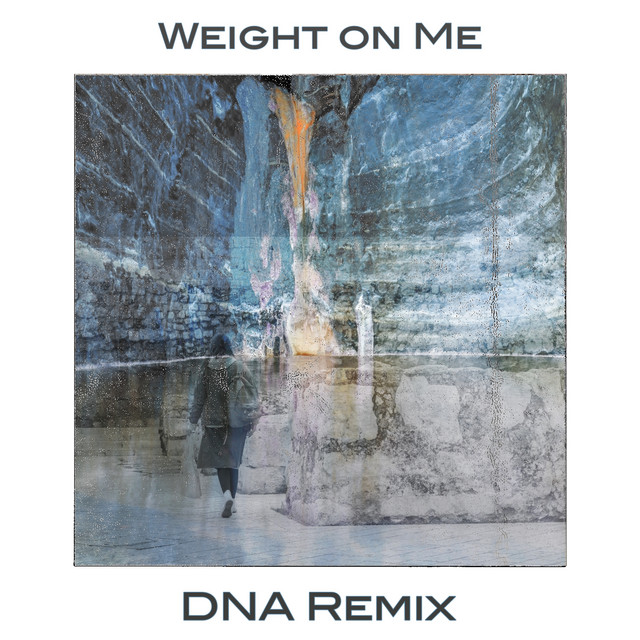 Weight on Me (DNA Remix)