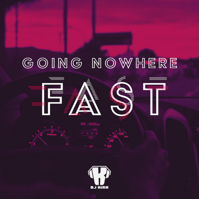DJ Kirk - Going Nowhere Fast...
