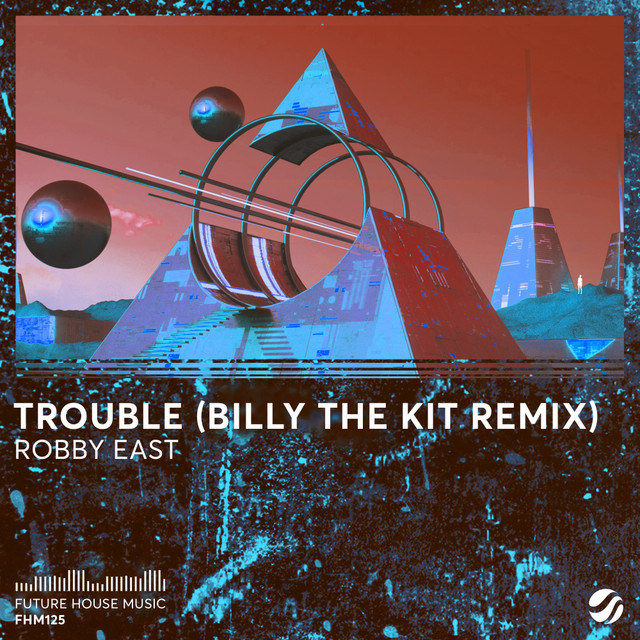 Robby East & Billy The Kit - Trouble (Billy The Kit Remix)