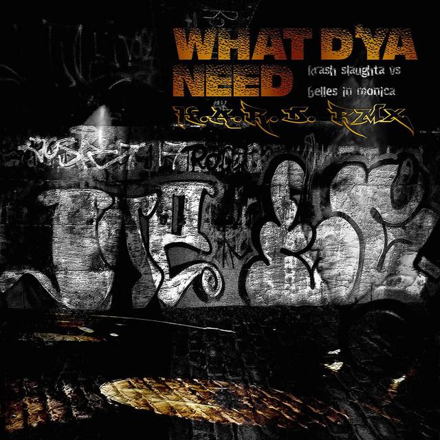 What D'Ya Need (Mr Krash Slaughta H.A.R.D. Remix)