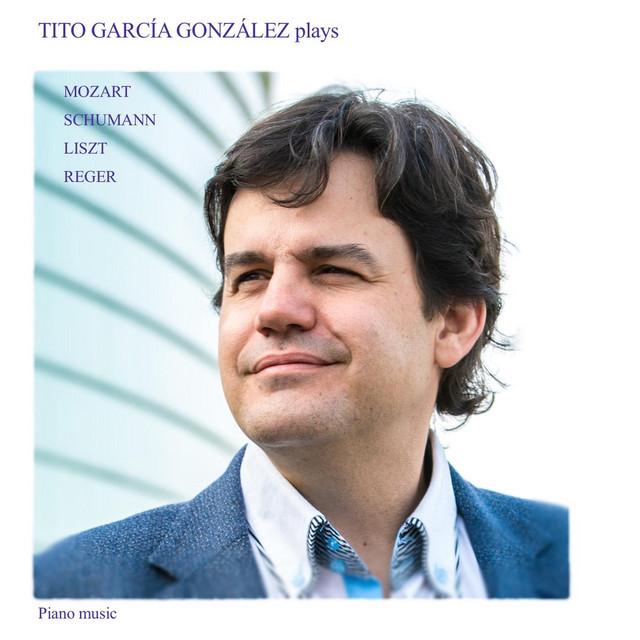 Tito García González Plays Mozart, Schumann, Liszt & Reger