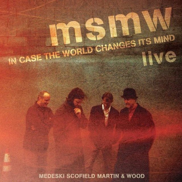 Msmw Live: In Case the World Changes Its Mind by Medeski, Martin & Wood