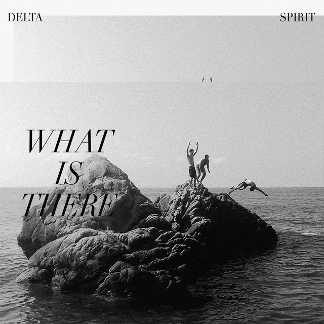 Album cover for What Is There by Delta Spirit