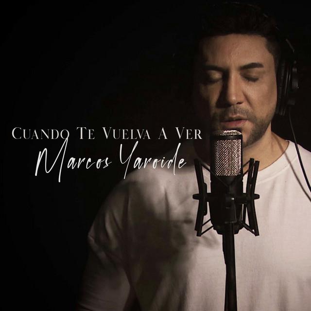 Cuando Te Vuelva A Ver Single By Marcos Yaroide Spotify