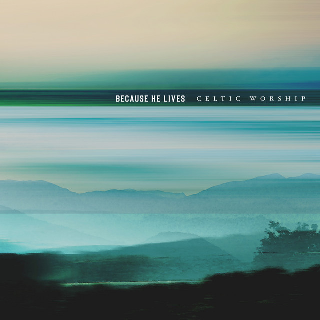 Celtic Worship - Because He Lives - Single Version