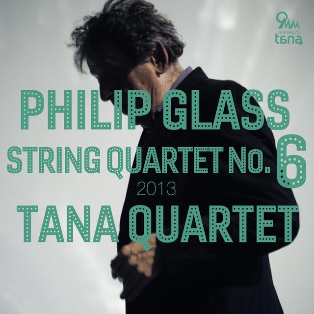 Philip Glass: String Quartet No.6 (2013)