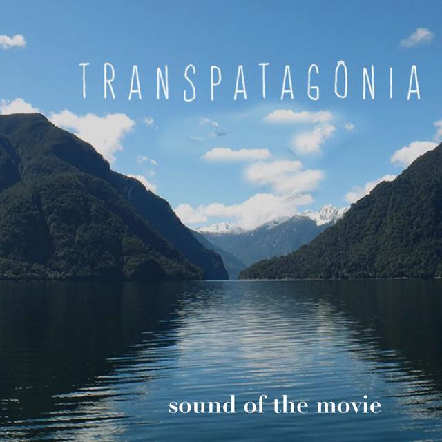 Transpatagônia: Sound Of The Movie