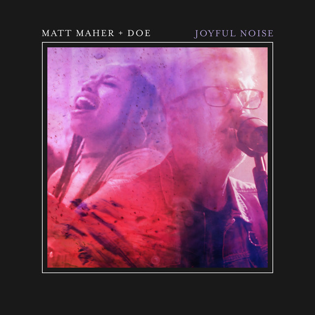 Matt Maher, DOE - Joyful Noise (feat. DOE) [Live]