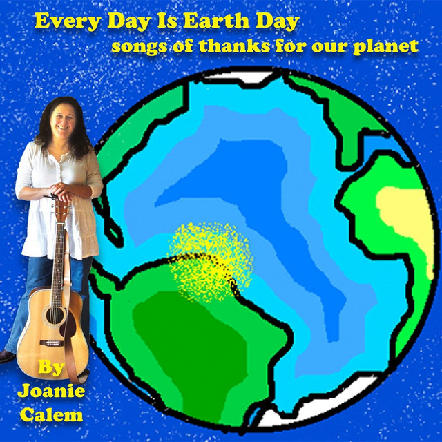 Every Day Is Earth Day: Songs of Thanks for Our Planet by Joanie Calem