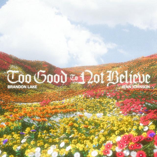 Brandon Lake, Jenn Johnson - Too Good To Not Believe (Radio Version)