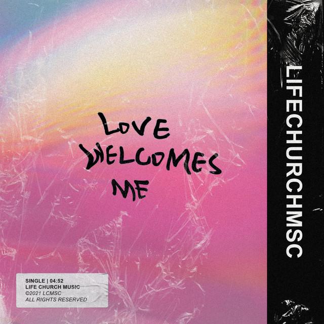 Life Church Music - Love Welcomes Me